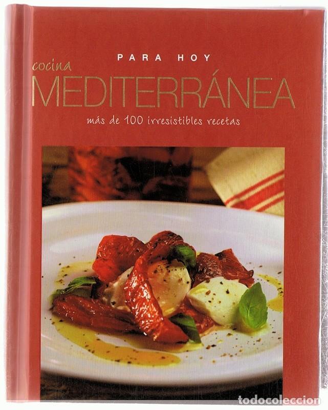 PARA HOY COCINA MEDITERRÁNEA MÁS DE 100 IRRESISTIBLES RECETAS (Libros Antiguos, Raros y Curiosos - Cocina y Gastronomía)