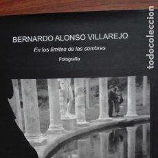 Libri antichi: BERNARDO ALONSO VILLAREJO. EN LOS LIMITES DE LAS SOMBRAS ( FOTOGRAFIAS). Lote 166603274