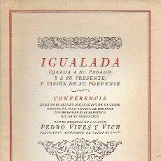 Libros antiguos: IGUALADA OJEADA A SU PASADO Y A SU PRESENTE.. / P. VIVES. R. TOBELLA IMP, 1926.. Lote 166626410