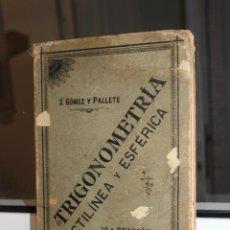 Libros antiguos: TRIGONOMETRIA RECTILINEA Y ESFERICA POR JOSE GOMEZ Y PALLETE. MADRID 1905. Lote 166639602