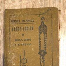 Libros antiguos: RECOPILCION DE NUDOS, CABOS Y APAREJOS. ANGEL BLANCO.. Lote 166721406