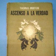Libros antiguos: ASCENSO A LA VERDAD. THOMAS MERTON. ED SUDAMERICANA 1958. Lote 167006304