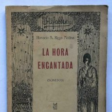 Libros antiguos: HORACIO A. REGA MOLINA - LA HORA ENCANTADA - SONETOS - 1919. Lote 167049416