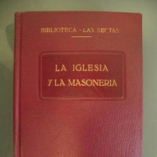 Libros antiguos: LA IGLESIA Y LA MASONERÍA BIBLIOTECA LAS SECTAS VOL 9 - DIRECTOR J. TUSQUETS. Lote 167620952