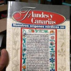 Libros antiguos: FLANDES Y CANARIAS TAPA BLANDA NUESTROS ORÍGENES NÓRDICOS 289 PÁGINAS AÑO 2007 . Lote 167855948