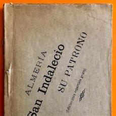 Libros antiguos: ALMERIA- SAN INDALECIO- SU PATRONO- BARTOLOME CARPENTE- ALMERIA 1.907. Lote 167959108