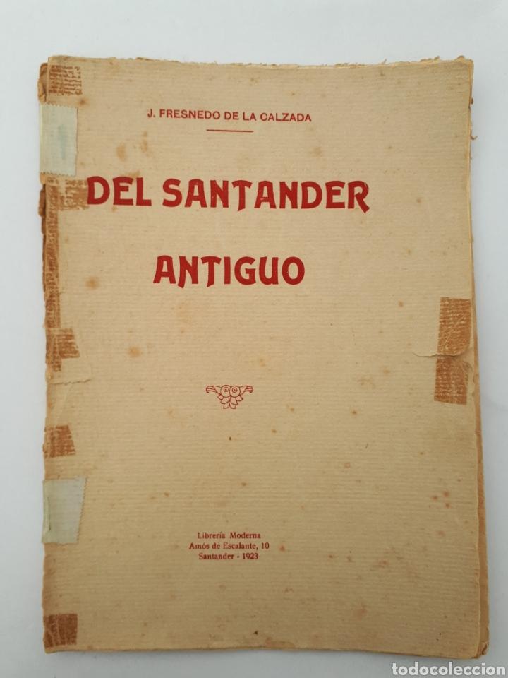 DEL SANTANDER ANTIGUO. J. FRESNEDO DE LA CALZADA. 1923 (Libros Antiguos, Raros y Curiosos - Historia - Otros)