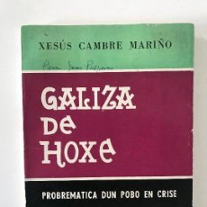 Libros antiguos: XESÚS CAMBRA MARIÓ GALIZA DE HOXE. PROBREMÁTICA DUN POBO EN CRISE. EDICIONES GALICIA 1973.. Lote 168071772