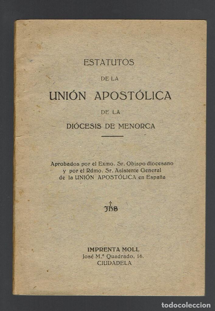 ESTATUTOS DE LA UNIÓN APOSTÓLICA DE LA CIÓCESIS DE MENORCA. AÑO 1928. (MENORCA.2.4) (Libros Antiguos, Raros y Curiosos - Ciencias, Manuales y Oficios - Otros)