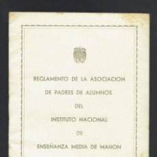 Libros antiguos: REGLAMENTO DE LA ASOCIACIÓN DE PADRES DE ALUMNOS DEL I.N.E.M. DE MAHÓN . AÑO 1967. (MENORCA.15.7). Lote 168189452