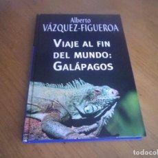 Libros antiguos: ALBERTO VAZQUEZ-FIGUEROA EDITORIAL RBA VIAJE AL FIN DEL MUNDO GALAPAGOS. Lote 168298960