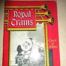 Libros antiguos: ROYAL TRAINS - CECIL J. ALLEN - 1953. Lote 168386272