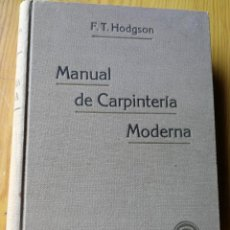 Libros antiguos: MANUAL DE CARPINTERÍA MODERNA- F.T. HODGSON, LIBRERÍA DE FELIU Y SUSANNA, (600 GRABADOS) 1914.. Lote 168560252