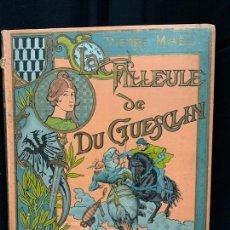 Libros antiguos: PRECIOSO LIBRO, TAPAS MODERNISTAS, LA FILLEULE DU GUESCLIN, AÑO 1901, ILUSTRA MARCEL PILLE.. Lote 168575256