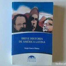 Libros antiguos: BREVE HISTORIA DE AMÉRICA LATINA - SERGIO GUERRA VILABOY - ALBA ENSAYO. Lote 168612404