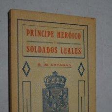 Libros antiguos: PRÍNCIPE HERÓICO Y SOLDADOS LEALES. B. ARTAGAN. 1912. Lote 168617660