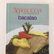 Libros antiguos: 30 RECETAS EN 30 MINUTOS BACALAO. Lote 168669944