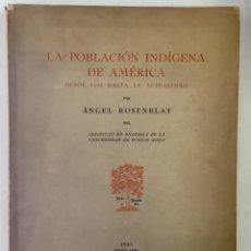 Libros antiguos: LA POBLACIÓN INDÍGENA DE AMÉRICA. DESDE 1492 HASTA LA ACTUALIDAD. - ROSENBLAT, ÁNGEL.. Lote 168720112