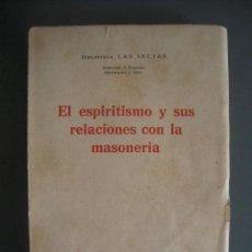 Libros antiguos: EL ESPIRITISMO Y SUS RELACIONES CON LA MASONERÍA BIBLIOTECA LAS SECTAS VOL 11 - DIRECTOR J. TUSQUETS. Lote 168721224