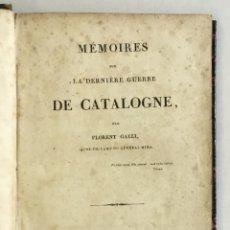 Libros antiguos: MEMOIRES SUR LA DERNIÈRE GUERRE DE CATALOGNE. - GALLI, FLORENT. CATALUÑA-CATALUNYA, 1828. Lote 168729444