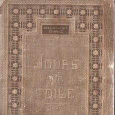 Libros antiguos: LES JOURS SUR TOILE - ENCAJES DE PUNTILLA (DILLMONT, ALSACE, C. 1900). Lote 168790808
