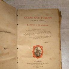 Libros antiguos: PEDRO ANTONIO DE ALARCÓN. COSAS QUE FUERON. AÑO 1882. Lote 168839036
