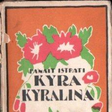 Libros antiguos: PANAIT ISTRATI : KYRA KYRALINA (LUX, C. 1930) PRÓLOGO DE BLASCO IBÁÑEZ. Lote 168965152