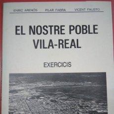 Libros antiguos: EL NOSTRE POBLE VILA-REAL. EXERCICIS. ENRIC ARENÓS, PILAR FABRA, VICENT FAUSTO. Lote 169033400