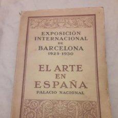 Libros antiguos: EXPOSICIÓN INTERNACIONAL DE BARCELONA AÑO 1929 - 1930 EL ARTE EN ESPAÑA PALACIO NACIONAL. Lote 169104544