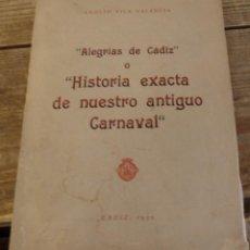 Libros antiguos: ALEGRIAS DE CADIZ O HISTORIA EXACTA DE NUESTRO ANTIGUO CARNAVAL, CADIZ,1957, ADOLFO VILA , UNICO. Lote 169151212