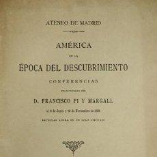 Libros antiguos: PI Y MARGALL, F. AMÉRICA EN LA ÉPOCA DEL DESCUBRIMIENTO. CONFERENCIAS EN EL ATENEO DE MADRID. 1892.. Lote 169172420