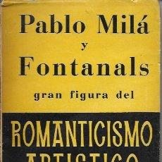 Libros antiguos: PABLO MILÀ FONTANALS GRAN FIGURA DEL ROMANTICISMO ARTÍSTICO CATALÁN / M. BENACH. VILAFRANCA PENEDÈS,. Lote 169216464