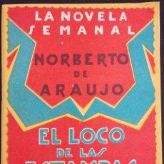 Libros antiguos: EL LOCO DE LAS ESTAMPAS - NORBERTO DE ARAUJO - LA NOVELA SEMANAL Nº 150 AÑO 1924. Lote 169307980