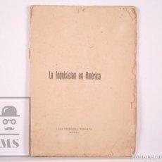 Libros antiguos: ANTIGUO LIBRO / PUBLICACIÓN LA INQUISICIÓN EN AMÉRICA - EDITORIAL MONCLÚS, TORTOSA - AÑOS 30 - #LRV. Lote 169308472