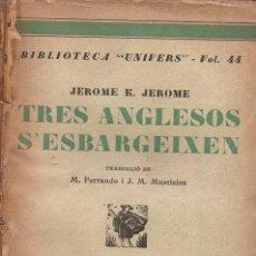 Libros antiguos: JEROME K. JEROME : TRES ANGLESOS S' ESBARGEIXEN (LLIB. CATALONIA, C. 1930) EN CATALÁN. Lote 169314632