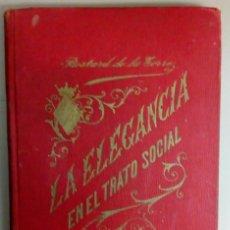 Livres anciens: LA ELEGANCIA EN EL TRATO SOCIAL, POR LA VIZCONDESA BESTARD DE LA TORRE, AÑO 1913, L11634. Lote 169333212