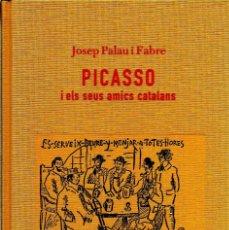 Libros antiguos: PICASSO I ELS SEUS AMICS CATALANS. JOSEP PALAU I FABRE. Lote 169388868