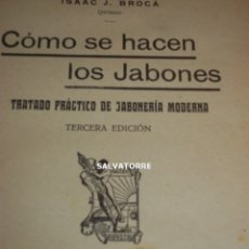 Libros antiguos: ISAAC BROCA.TRATADO JABONERIA MODERNA.COMO SE HACEN JABONES.FELIU Y SUSANNA EDITORES. Lote 117873699