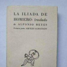 Libros antiguos: LA ILIADA DE HOMERO : TRASLADO DE ALFONSO REYES - ELVIRA GASCON- FIRMADO SIGNED. Lote 169606060