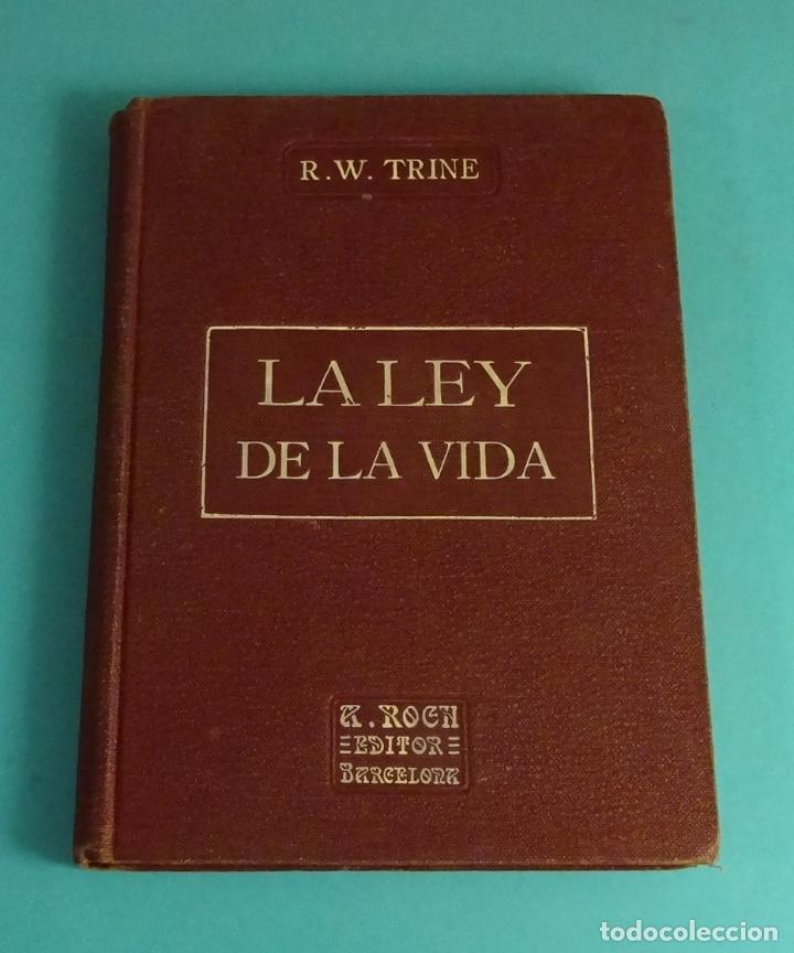 LA LEY DE LA VIDA. R.W. TRINE. TRAD. F. CLIMENT TERRER. TEOSOFÍA (Libros Antiguos, Raros y Curiosos - Pensamiento - Otros)