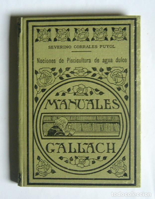 NOCIONES DE PISCICULTURA DE AGUA DULCE - SEVERINO CORRALES PUYOL - MANUALES GALLACH. 1936 (Libros Antiguos, Raros y Curiosos - Ciencias, Manuales y Oficios - Otros)