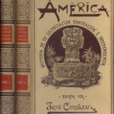 Libros antiguos: COROLEU, JOSÉ. AMÉRICA. HISTORIA DE SU COLONIZACIÓN, DOMINACIÓN E... TOMOS I Y II (DE 4). 1894-1895.. Lote 169905980