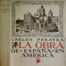 Libros antiguos: PEREYRA, CARLOS. LA OBRA DE ESPAÑA EN AMÉRICA. (1920).. Lote 169910712