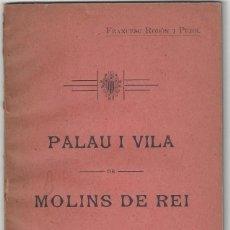 Libros antiguos: PALAU I VILLA DE MOLINS DE REI. FRANCESC RODÓN I PUJOL. BARCELONA- 1870. Lote 169966108