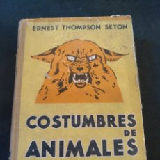 Libros antiguos: COSTUMBRES DE ANIMALES SALVAJES, 1932, ERNEST THOMPSON SETON. Lote 170076390