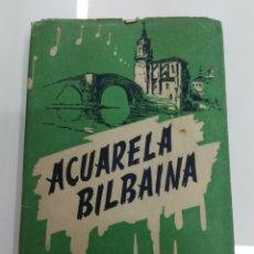Libros antiguos: ACUARELA BILBAINA ESTAMPAS LIRICAS SOBRE MOTIVOS POPULARES ECHEVARRÍA Y ALBENIZ 1947 FOLKLORE VASCO. Lote 170099089