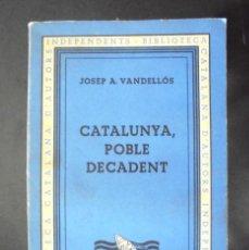 Livros antigos: CATALUNYA, POBLE DECADENT JOSEP A. VANDELLÓS 1935 BCAI IMPECABLE . Lote 170175232