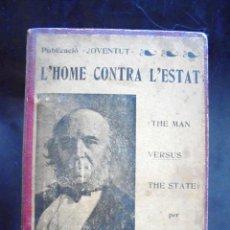 Libros antiguos: L'HOME CONTRA L'ESTAT HERBERT SPENCER 1905 JOVENTUT TRADUCCIÓ CATALANA DE THE MAN VERSUS THE STATE. Lote 170176436