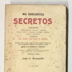 Libros antiguos: MIL DOSCIENTOS SECRETOS. CONTIENE PROCEDIMIENTOS, RECETAS Y REMEDIOS ÚTILES... - RONQUILLO, JOSÉ O.. Lote 123240148