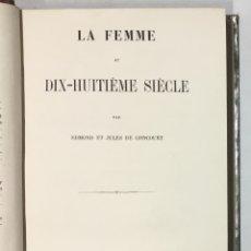 Libros antiguos: LA FEMME AU DIX-HUITIÈME SIÈCLE. - GONCOURT, EDMOND Y JULES. PRIMERA EDICIÓN, 1862.. Lote 170209844